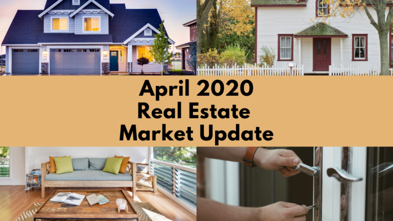 How's the Real Estate Market?  April 2020 Update