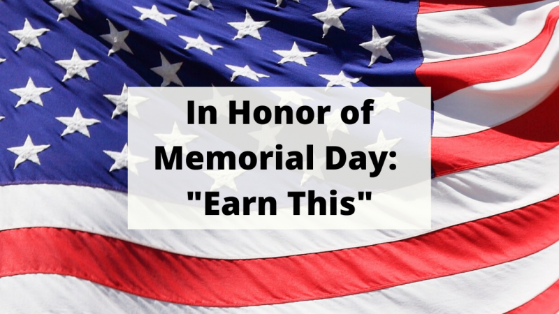 """In Honor of Memorial Day: """"Earn This"""""""