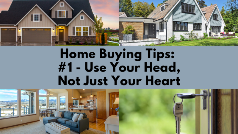Home Buying Tip: Use Your Head, Not Just Your Heart