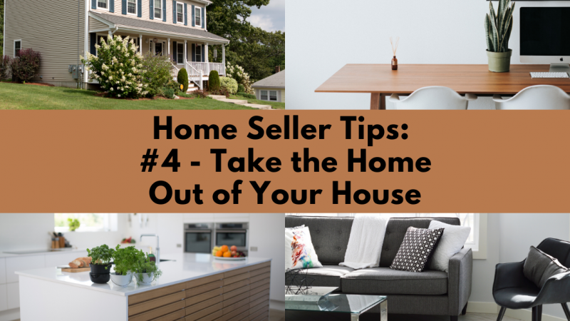 Home Selling Tip: Take the Home Out of Your House