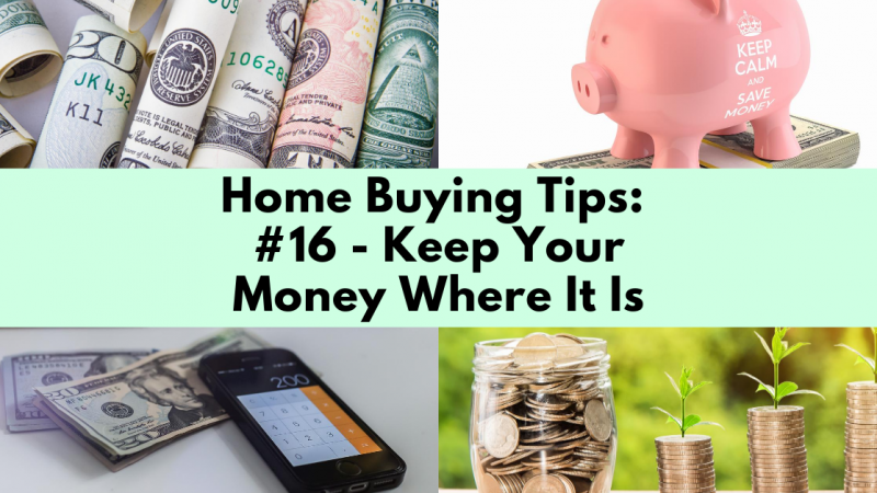 Home Buying Tip: Keep Your Money Where It Is