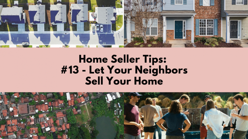 Home Selling Tip: Let Your Neighbors Sell Your Home