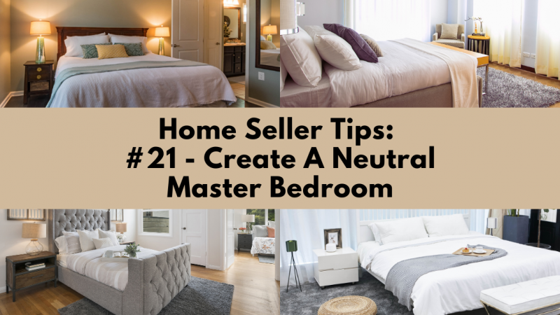 Home Selling Tip: Create A Neutral Master Bedroom