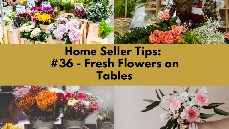 Home Selling Tip: Flesh Flowers On Tables