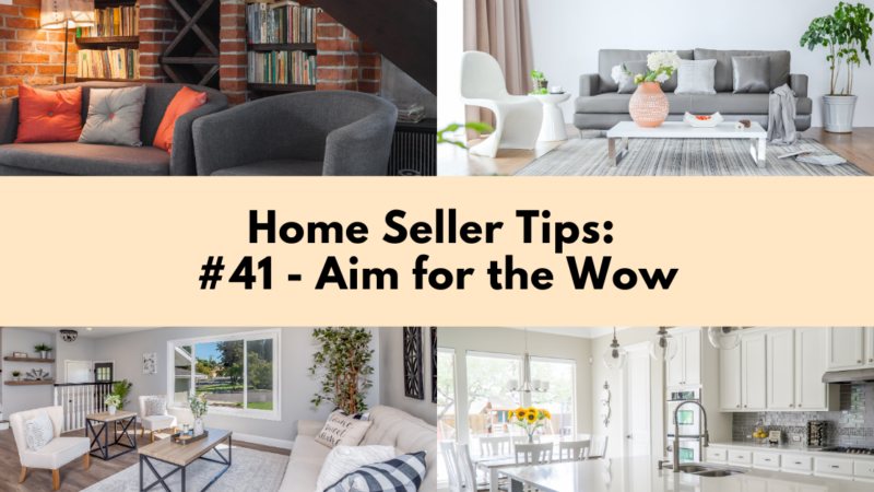 Home Selling Tip: Aim for the Wow